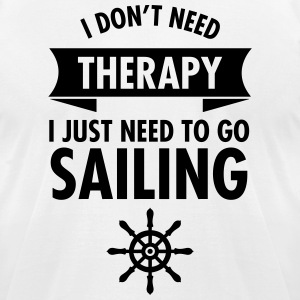 I Don't Need Therapy - I Just Need To Go Sailing T-Shirts - Men's T-Shirt by American Apparel