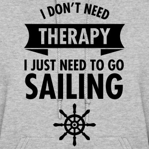 I Don't Need Therapy - I Just Need To Go Sailing Hoodies - Women's Hoodie