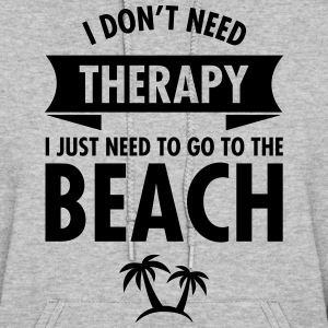 I Dont Need Therapy I Just Need To Go To The Beach Hoodies - Women's Hoodie
