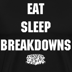 EAT SLEEP BREAKDOWN - Men's Premium T-Shirt