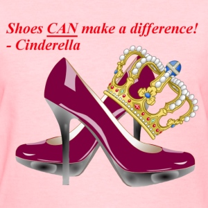 Shoes CAN make a difference! - Cinderella large - Women's T-Shirt