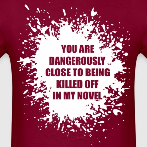 Dangerously Close Being Killed In My Novel Writer - Men's T-Shirt
