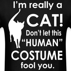 I Am Really A Cat Dont Let This Human Costume Fool - Men's T-Shirt