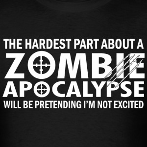 The Hardest Part About A Zombie Apocalypse  - Men's T-Shirt
