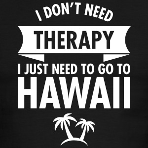 I Don't Need- I Just Need To Go To Hawaii T-Shirts - Men's Ringer T-Shirt