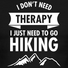 I Don't Need- I Just Need To Go To Hiking T-Shirts