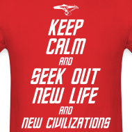 Design ~ Keep Calm and Seek Out New Life and New Civilizations - STAR TREK t shirt