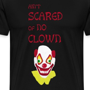 Ain't Scared of No Clown - Men's Premium T-Shirt