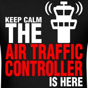 Keep Calm The Air Traffic Controller Is Here - Men's T-Shirt