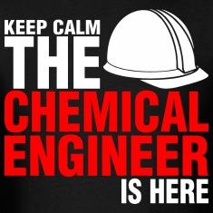 Keep Calm The Chemical Engineer Is Here
