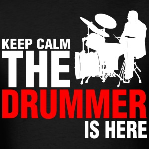 Keep Calm The Drummer Is Here - Men's T-Shirt