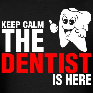 Keep Calm The Dentist Is Here - Men's T-Shirt