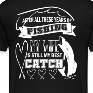 My wife is still my best catch - Men's Premium T-Shirt