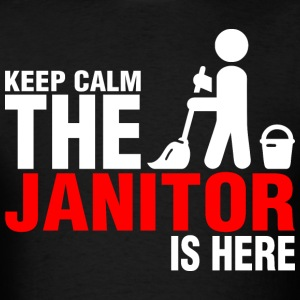 Keep Calm The Janitor Is Here - Men's T-Shirt