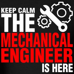 Keep Calm The Mechanical Engineer Is Here - Men's T-Shirt
