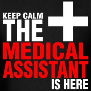 Keep Calm The Medical Assistant Is Here - Men's T-Shirt