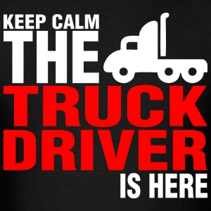 Keep Calm The Truck Driver Is Here - Men's T-Shirt