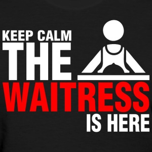 Keep Calm The Waitress Is Here - Women's T-Shirt