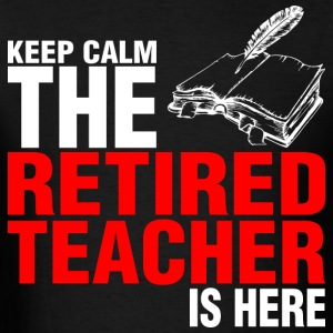 Keep Calm The Retired Teacher Is Here - Men's T-Shirt