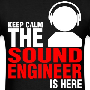Keep Calm The Sound Engineer Is Here - Men's T-Shirt