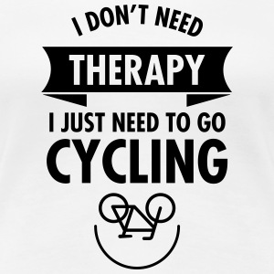 I Don't Need Therapy - I Just Need To Go Cycling Women's T-Shirts - Women's Premium T-Shirt