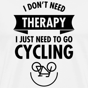 I Don't Need Therapy - I Just Need To Go Cycling T-Shirts - Men's Premium T-Shirt