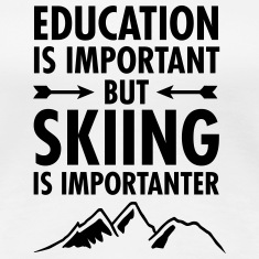 Education Is Important But Skiing Is Importanter Women's T-Shirts