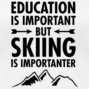 Education Is Important But Skiing Is Importanter Women's T-Shirts - Women's Premium T-Shirt