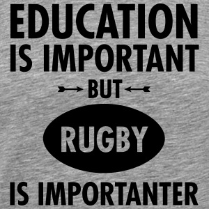 Education Is Important But Rugby Is Importanter T-Shirts - Men's Premium T-Shirt