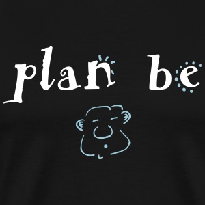 Plan Be - Men's Premium T-Shirt