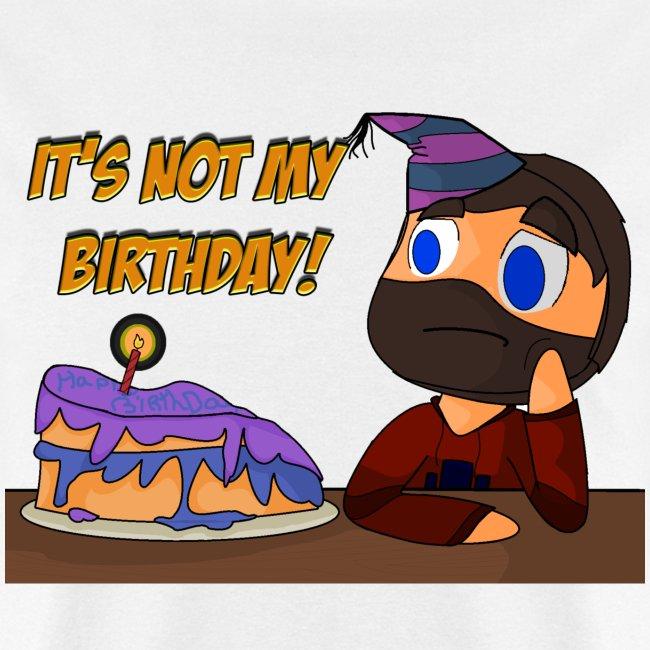 Men's It's not my birthday T Shirt