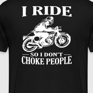 I Ride So I Don't Choke People - Men's Premium T-Shirt