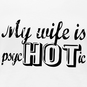 MY WIFE IS PSYCHOTIC T-shirts - T-shirt premium pour femmes