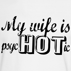 MY WIFE IS PSYCHOTIC Long Sleeve Shirts - Men's Long Sleeve T-Shirt
