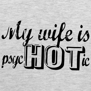MY WIFE IS PSYCHOTIC Tank Tops - Men's Premium Tank
