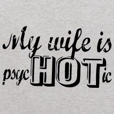 MY WIFE IS PSYCHOTIC Sweatshirts
