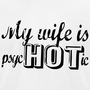 MY WIFE IS PSYCHOTIC T-shirts - T-shirt pour hommes American Apparel