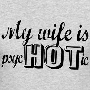 MY WIFE IS PSYCHOTIC Long Sleeve Shirts - Men's Long Sleeve T-Shirt by Next Level