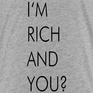 I'M RICH AND YOU? Baby & Toddler Shirts - Toddler Premium T-Shirt