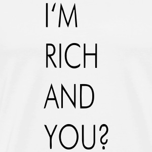 I'M RICH AND YOU? T-Shirts - Men's Premium T-Shirt