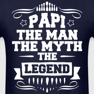Papi - The Man The Myth The Legend T-Shirts - Men's T-Shirt