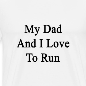 my_dad_and_i_love_to_run T-Shirts - Men's Premium T-Shirt