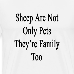 sheep_are_not_only_pets_theyre_family_to T-Shirts - Men's Premium T-Shirt