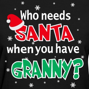 Who Needs Santa When You Have Granny Christmas  - Women's T-Shirt