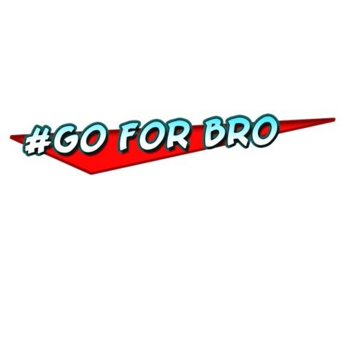 #Go For Bro