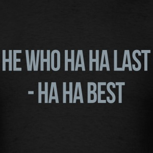 He Who Ha Ha Last - Men's T-Shirt