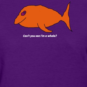 Can't you see I'm a whale? (white text) T-Shirts - Women's T-Shirt