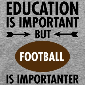 Education Is Important But Football Is Importanter T-Shirts - Men's Premium T-Shirt