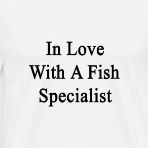 in_love_with_a_fish_specialist T-Shirts - Men's Premium T-Shirt