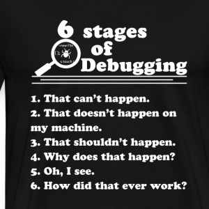 6 stages of debugging - Men's Premium T-Shirt